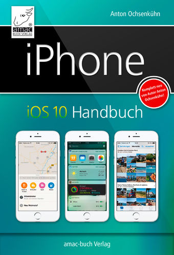 iPhone iOS 10 Handbuch – für iPhone 7 und 7 Plus und alle iPhone-Modelle ab 5 (ePub)